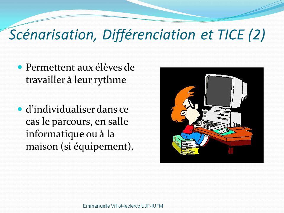 Scénarisation, Différenciation et TICE (2) Permettent aux élèves de travailler à leur rythme dindividualiser dans ce cas le parcours, en salle informa
