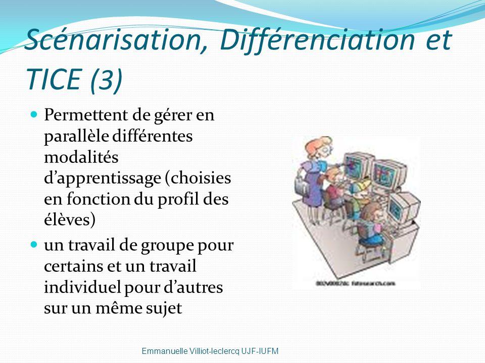 Scénarisation, Différenciation et TICE (3) Permettent de gérer en parallèle différentes modalités dapprentissage (choisies en fonction du profil des é