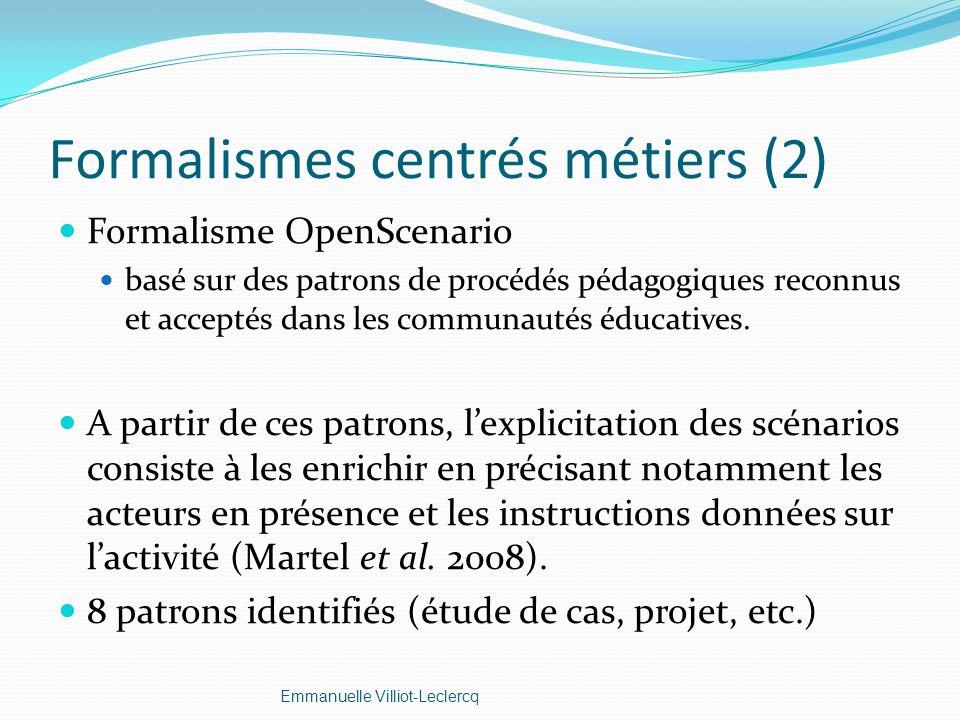 Formalismes centrés métiers (2) Formalisme OpenScenario basé sur des patrons de procédés pédagogiques reconnus et acceptés dans les communautés éducat