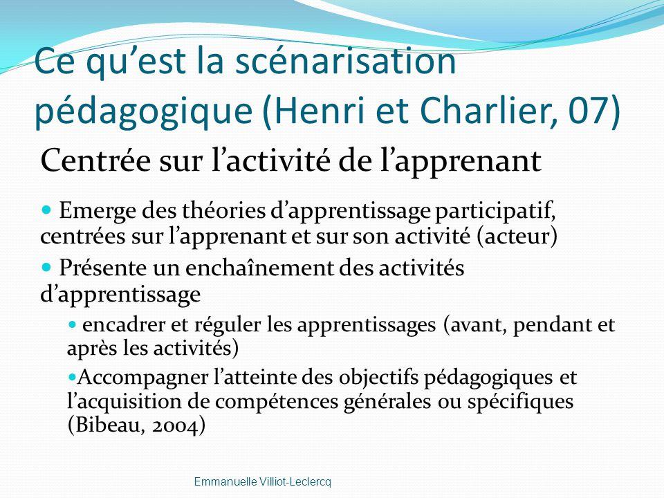 Ce quest la scénarisation pédagogique (Henri et Charlier, 07) Centrée sur lactivité de lapprenant Emerge des théories dapprentissage participatif, cen