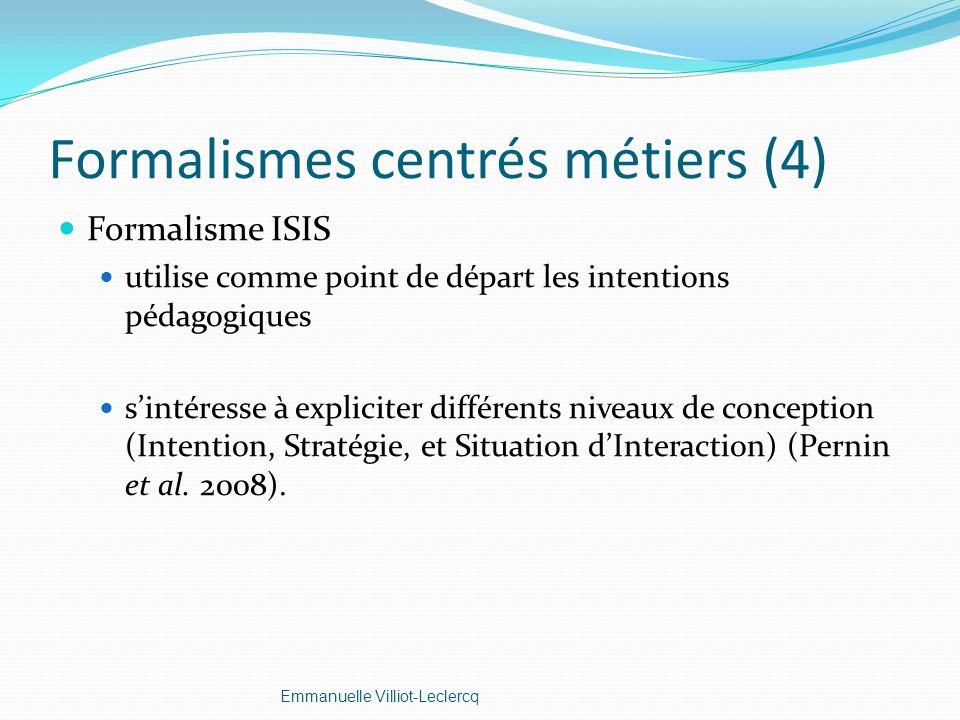 Formalismes centrés métiers (4) Formalisme ISIS utilise comme point de départ les intentions pédagogiques sintéresse à expliciter différents niveaux d