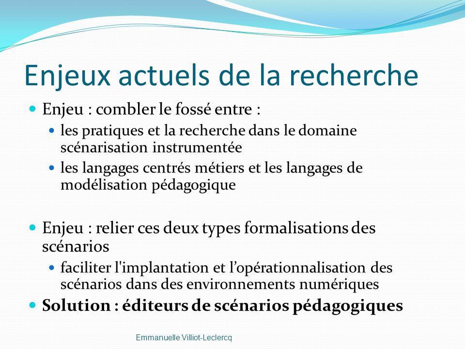 Enjeux actuels de la recherche Enjeu : combler le fossé entre : les pratiques et la recherche dans le domaine scénarisation instrumentée les langages