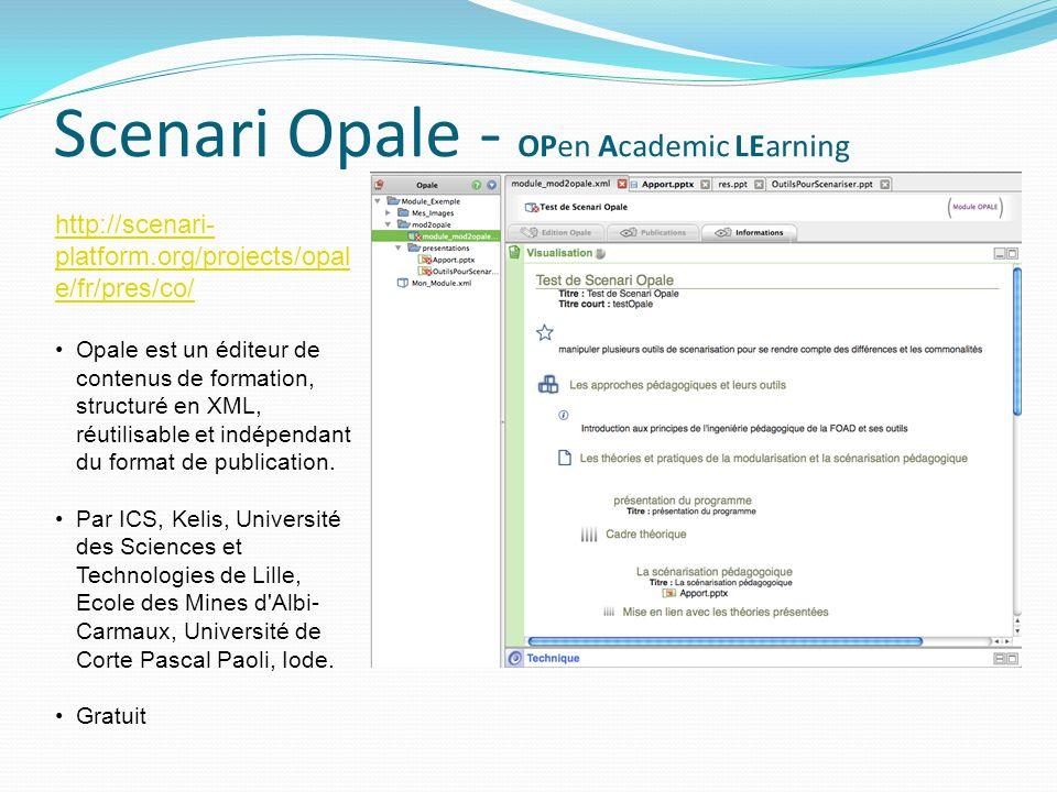 Scenari Opale - OPen Academic LEarning http://scenari- platform.org/projects/opal e/fr/pres/co/ Opale est un éditeur de contenus de formation, structu