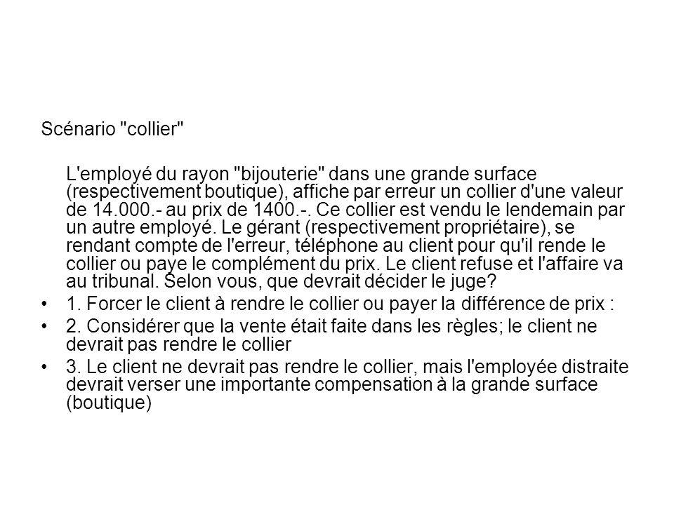 Scénario collier L employé du rayon bijouterie dans une grande surface (respectivement boutique), affiche par erreur un collier d une valeur de 14.000.- au prix de 1400.-.