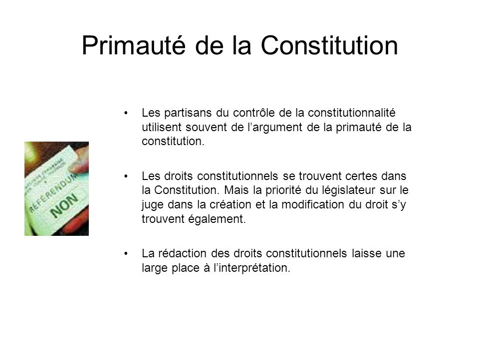 Primauté de la Constitution Les partisans du contrôle de la constitutionnalité utilisent souvent de largument de la primauté de la constitution. Les d