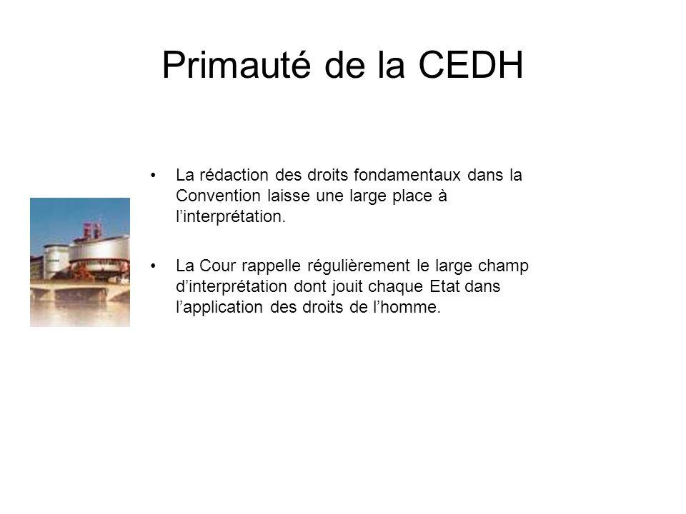 Primauté de la CEDH La rédaction des droits fondamentaux dans la Convention laisse une large place à linterprétation. La Cour rappelle régulièrement l