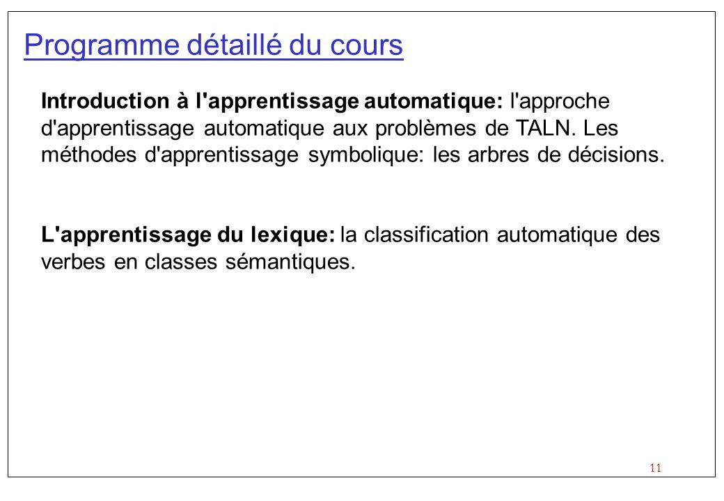 11 Programme détaillé du cours Introduction à l apprentissage automatique: l approche d apprentissage automatique aux problèmes de TALN.