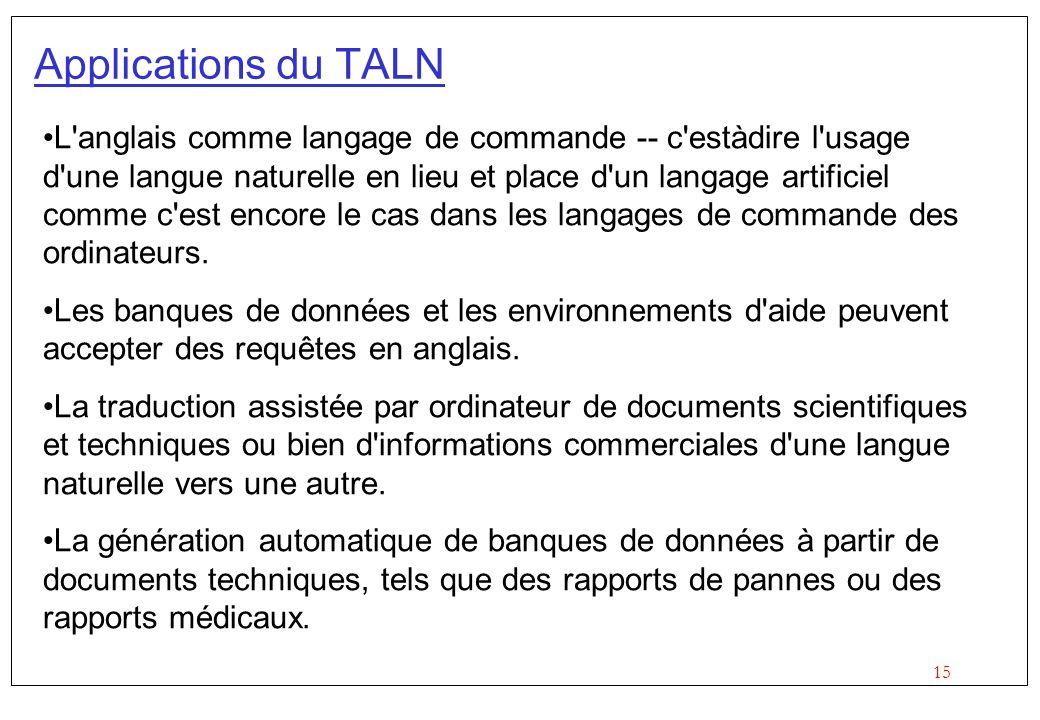 15 Applications du TALN L anglais comme langage de commande -- c estàdire l usage d une langue naturelle en lieu et place d un langage artificiel comme c est encore le cas dans les langages de commande des ordinateurs.