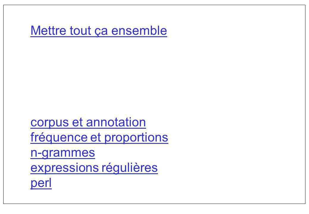 Mettre tout ça ensemble corpus et annotation fréquence et proportions n-grammes expressions régulières perl