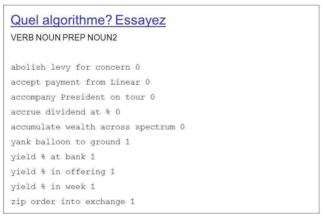 Quel algorithme? Essayez VERB NOUN PREP NOUN2 abolish levy for concern 0 accept payment from Linear 0 accompany President on tour 0 accrue dividend at