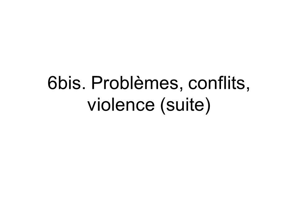 6bis. Problèmes, conflits, violence (suite)