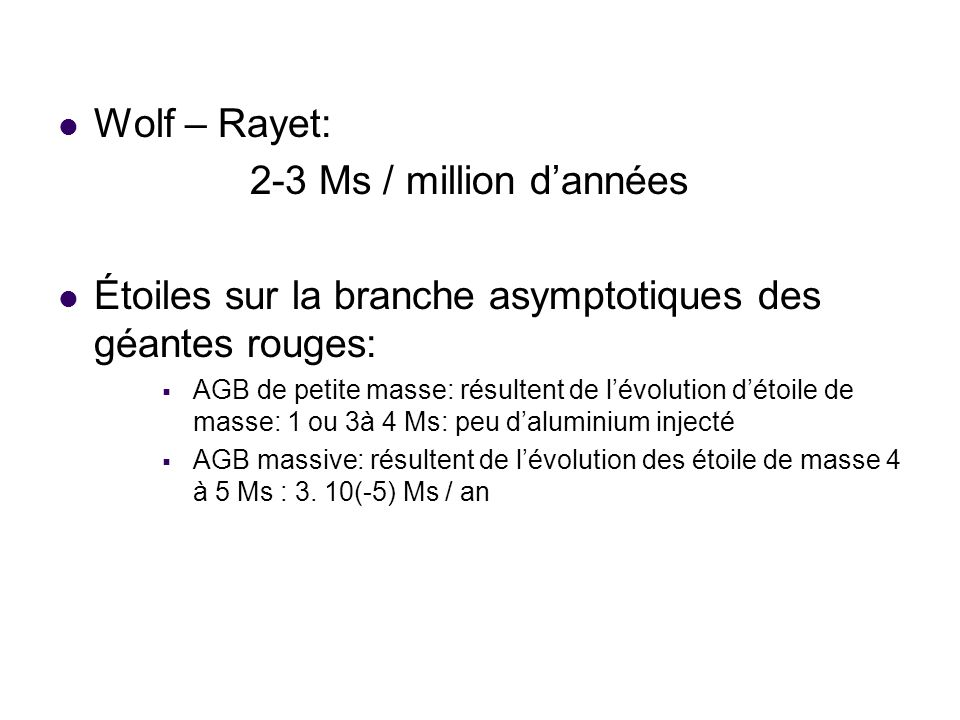 Wolf – Rayet: 2-3 Ms / million dannées Étoiles sur la branche asymptotiques des géantes rouges: AGB de petite masse: résultent de lévolution détoile d