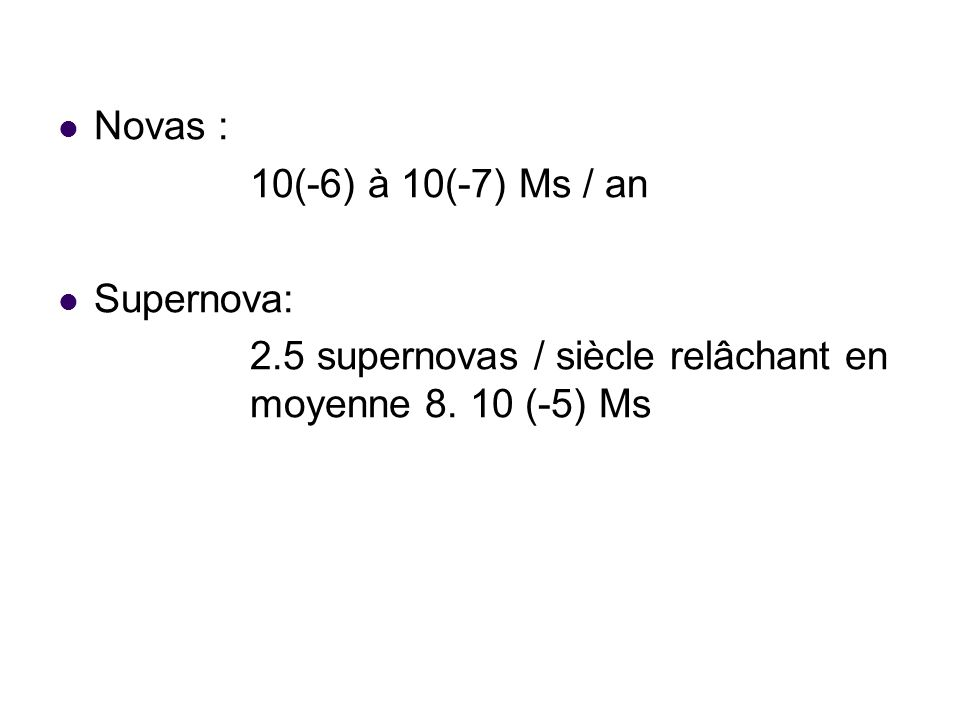 . Novas : 10(-6) à 10(-7) Ms / an Supernova: 2.5 supernovas / siècle relâchant en moyenne 8. 10 (-5) Ms