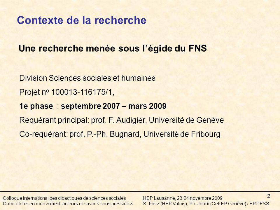 2 Une recherche menée sous légide du FNS Division Sciences sociales et humaines Projet n o 100013-116175/1, 1e phase : septembre 2007 – mars 2009 Requérant principal: prof.