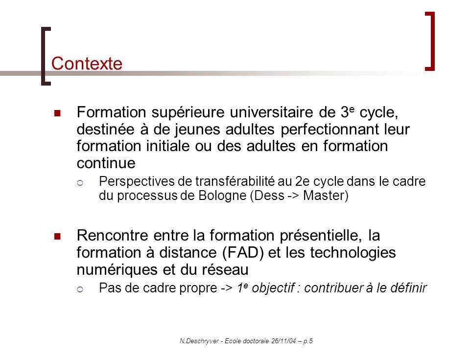 N.Deschryver - Ecole doctorale 26/11/04 – p.5 Contexte Formation supérieure universitaire de 3 e cycle, destinée à de jeunes adultes perfectionnant le