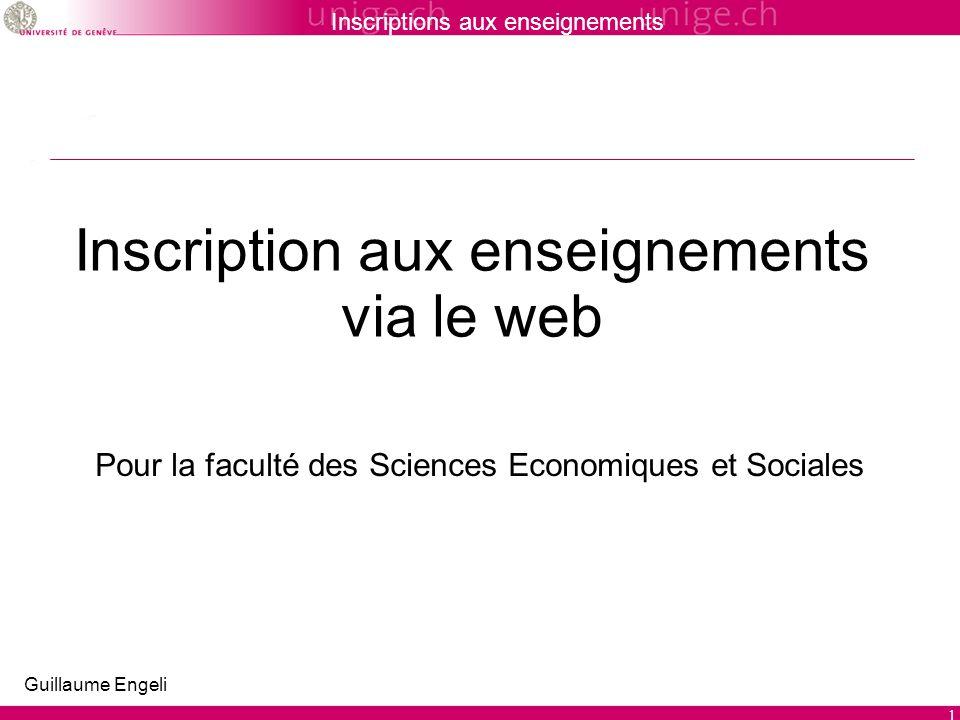 Inscriptions aux enseignements 1 Inscription aux enseignements via le web Pour la faculté des Sciences Economiques et Sociales Guillaume Engeli