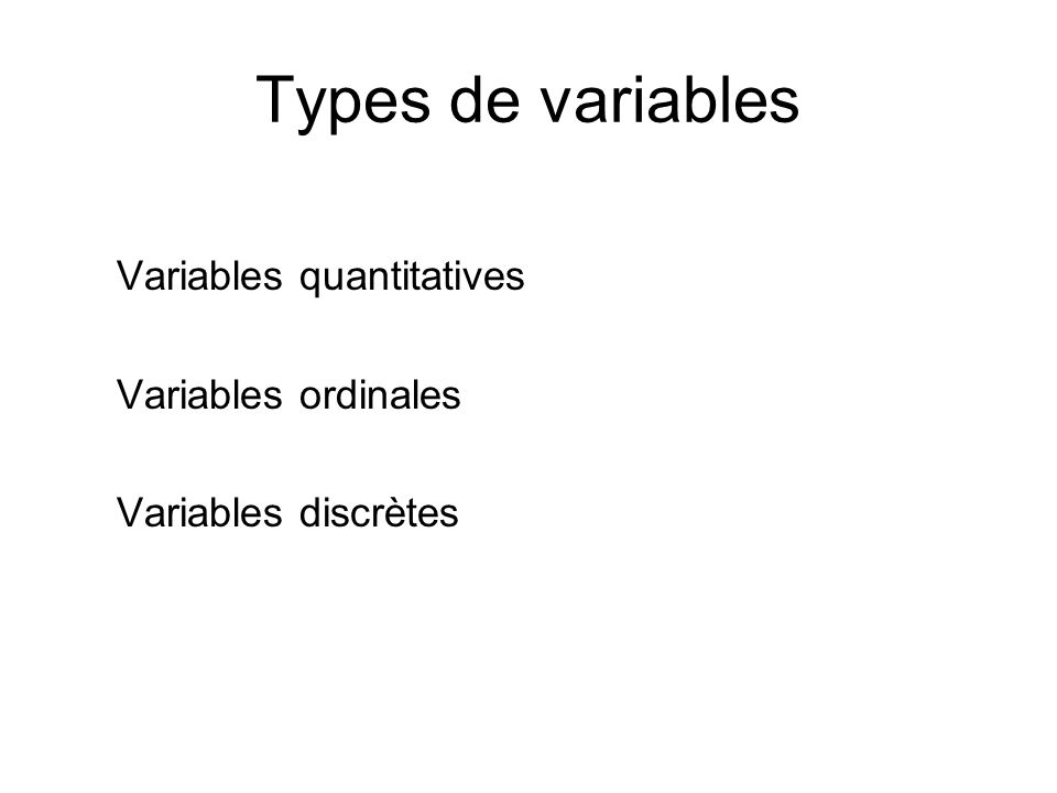 Types de variables Variables quantitatives Variables ordinales Variables discrètes