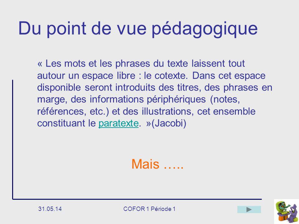 31.05.14COFOR 1 Période 1 Du point de vue pédagogique « Les mots et les phrases du texte laissent tout autour un espace libre : le cotexte.