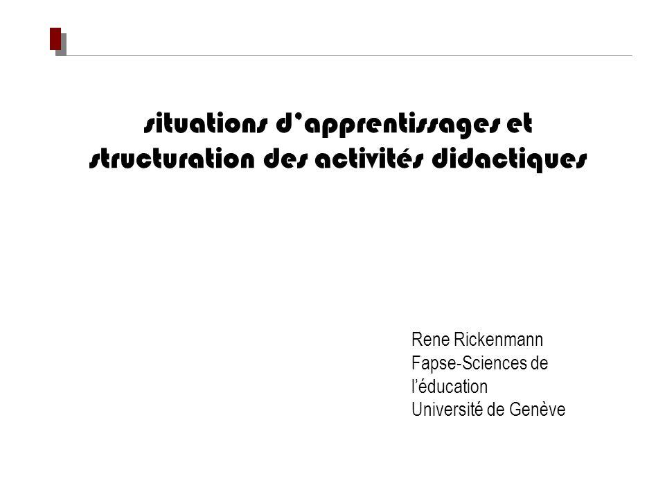 situations dapprentissages et structuration des activités didactiques Rene Rickenmann Fapse-Sciences de léducation Université de Genève