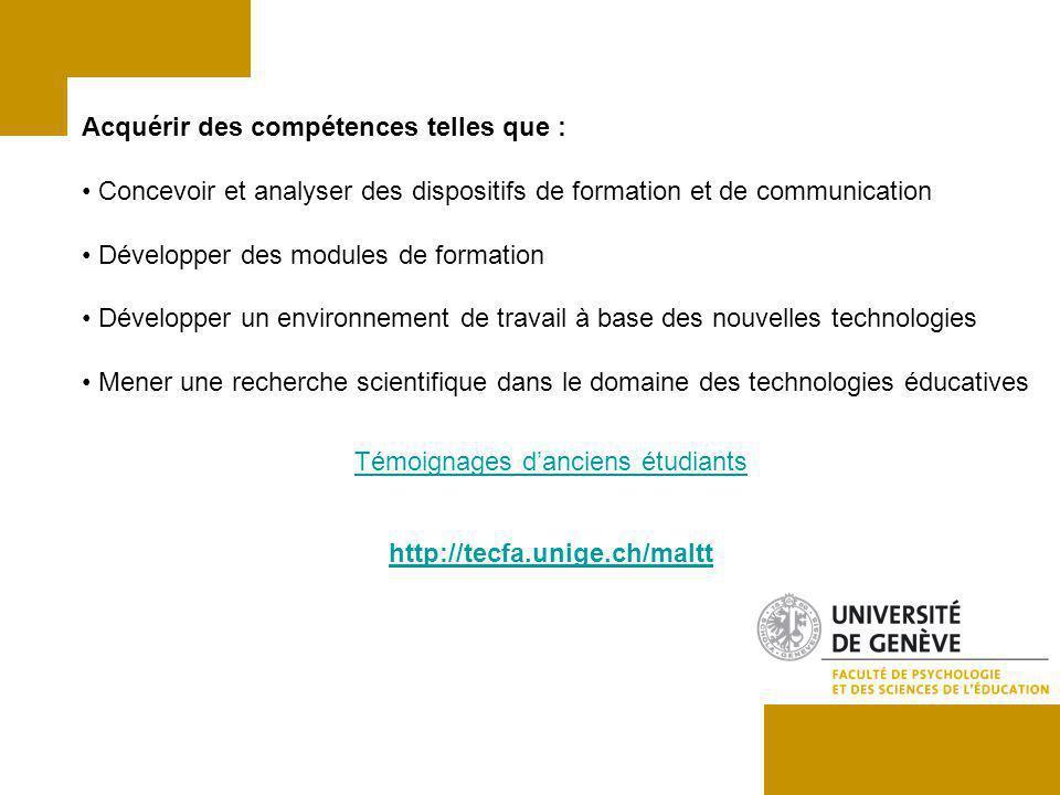 http://tecfa.unige.ch/maltt Acquérir des compétences telles que : Concevoir et analyser des dispositifs de formation et de communication Développer de
