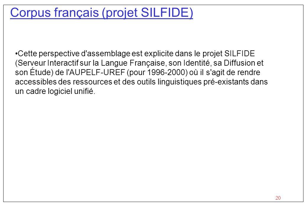 20 Corpus français (projet SILFIDE) Cette perspective d'assemblage est explicite dans le projet SILFIDE (Serveur Interactif sur la Langue Française, s