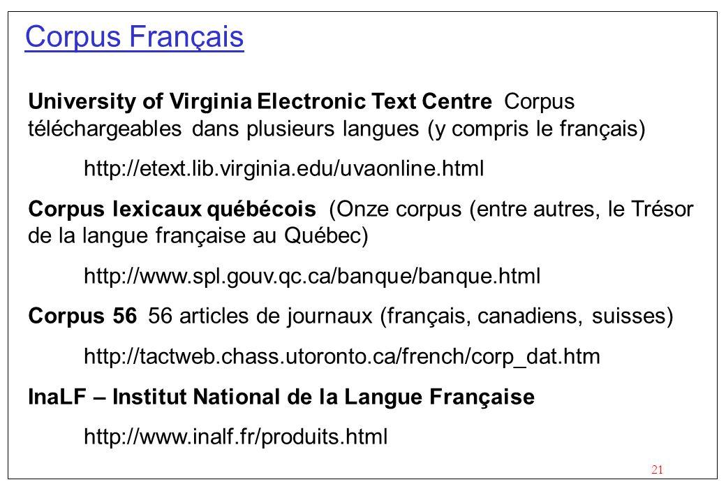 21 Corpus Français University of Virginia Electronic Text Centre Corpus téléchargeables dans plusieurs langues (y compris le français) http://etext.li