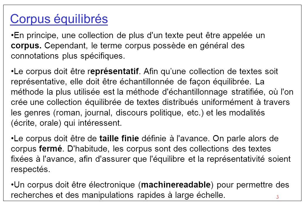 3 Corpus équilibrés En principe, une collection de plus d'un texte peut être appelée un corpus. Cependant, le terme corpus possède en général des conn