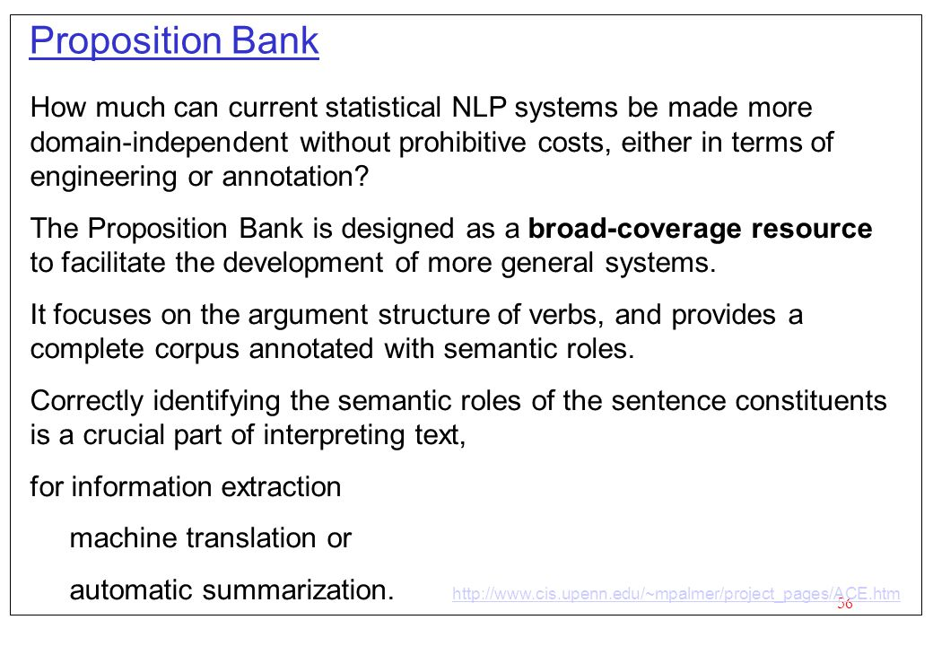 56 Proposition Bank How much can current statistical NLP systems be made more domain-independent without prohibitive costs, either in terms of enginee