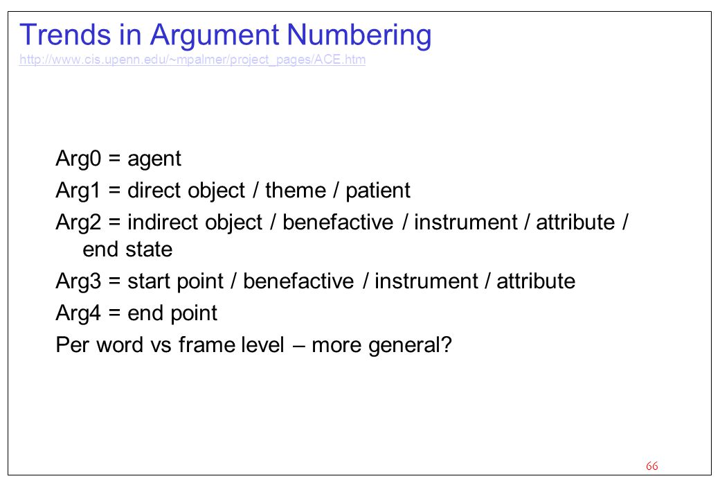 66 Trends in Argument Numbering http://www.cis.upenn.edu/~mpalmer/project_pages/ACE.htm http://www.cis.upenn.edu/~mpalmer/project_pages/ACE.htm Arg0 =