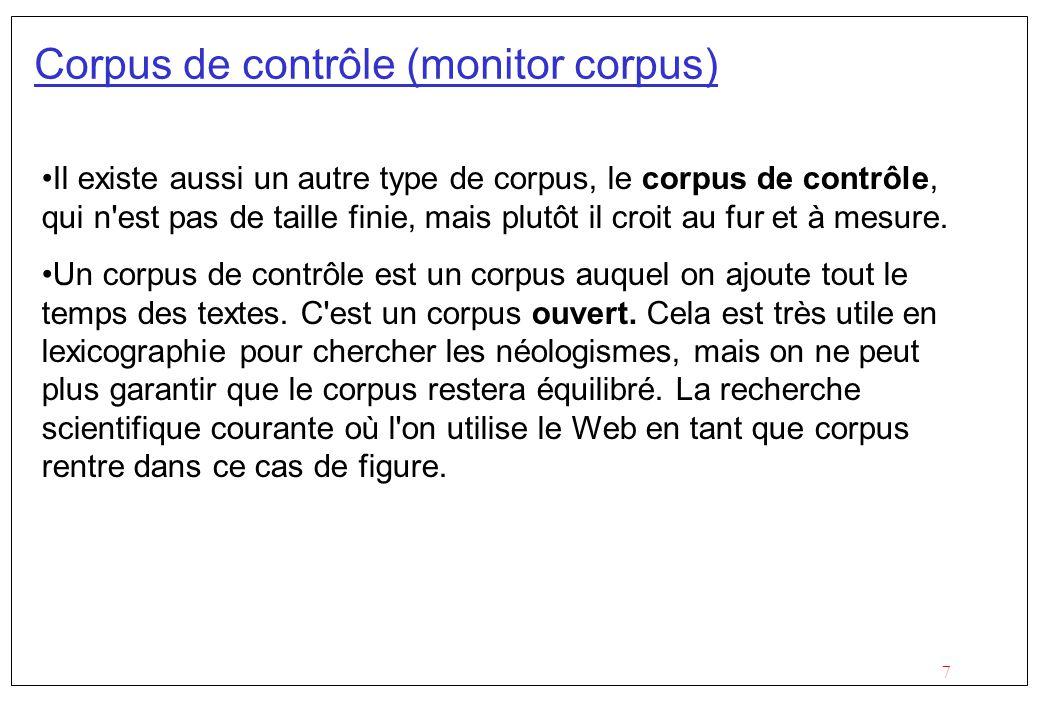 7 Corpus de contrôle (monitor corpus) Il existe aussi un autre type de corpus, le corpus de contrôle, qui n'est pas de taille finie, mais plutôt il cr