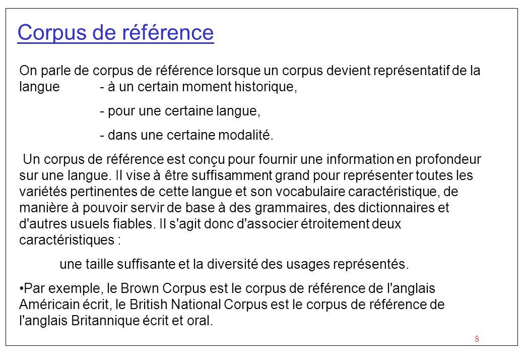 8 Corpus de référence On parle de corpus de référence lorsque un corpus devient représentatif de la langue- à un certain moment historique, - pour une