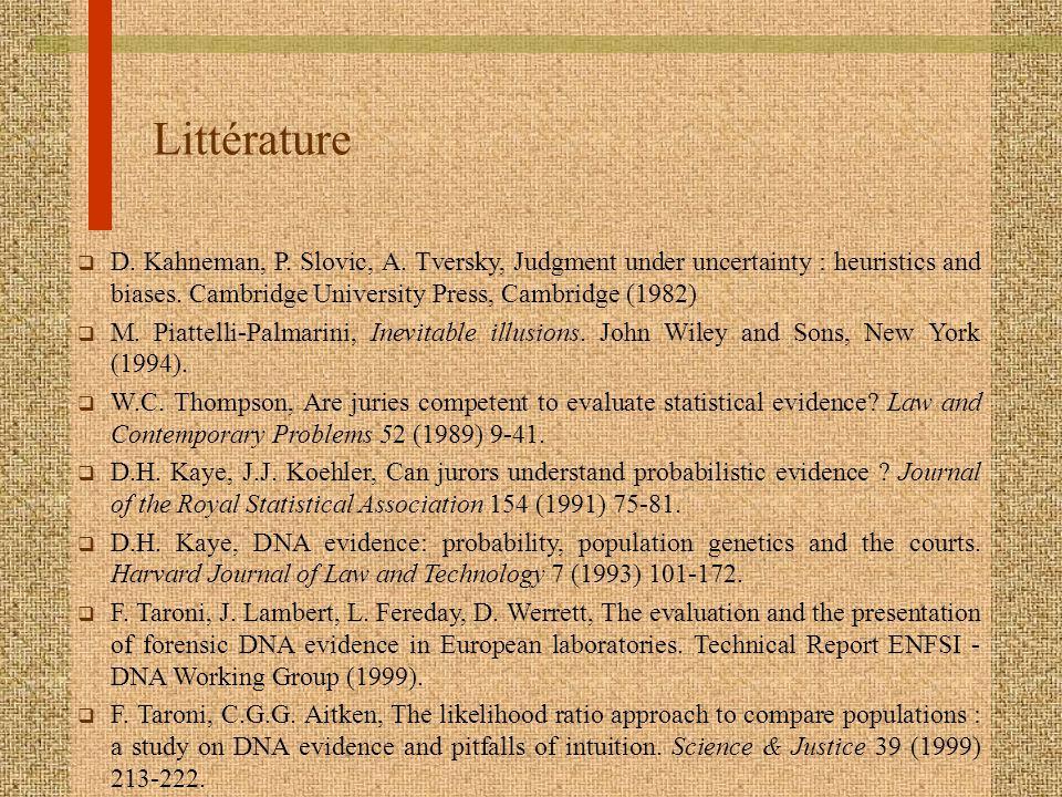Littérature q D. Kahneman, P. Slovic, A. Tversky, Judgment under uncertainty : heuristics and biases. Cambridge University Press, Cambridge (1982) q M