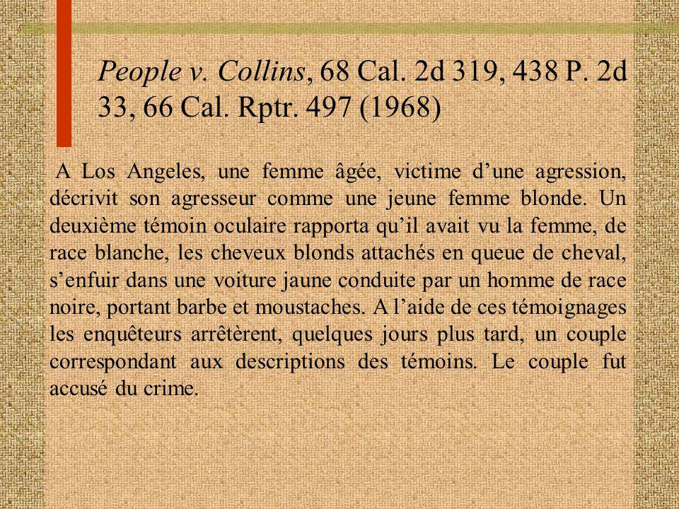 People v. Collins, 68 Cal. 2d 319, 438 P. 2d 33, 66 Cal. Rptr. 497 (1968) A Los Angeles, une femme âgée, victime dune agression, décrivit son agresseu