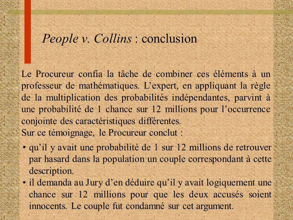 People v. Collins : conclusion Le Procureur confia la tâche de combiner ces éléments à un professeur de mathématiques. Lexpert, en appliquant la règle