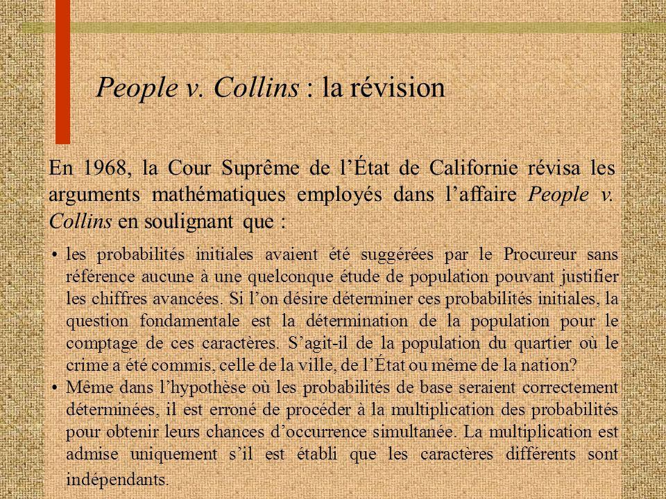People v. Collins : la révision En 1968, la Cour Suprême de lÉtat de Californie révisa les arguments mathématiques employés dans laffaire People v. Co