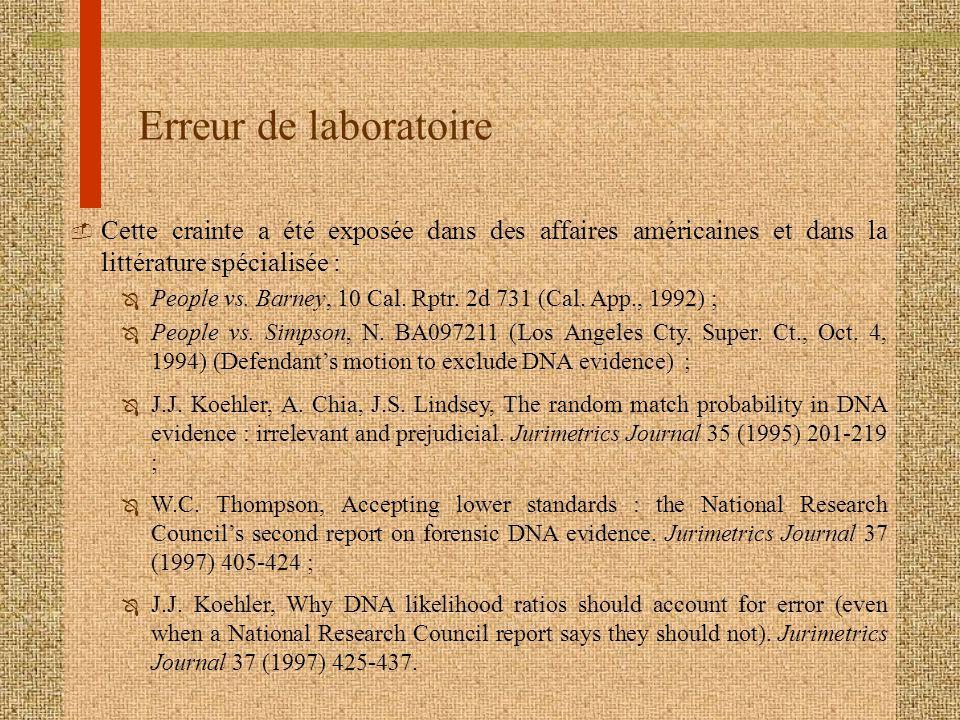 Erreur de laboratoire  Cette crainte a été exposée dans des affaires américaines et dans la littérature spécialisée : Ô People vs. Barney, 10 Cal. Rp