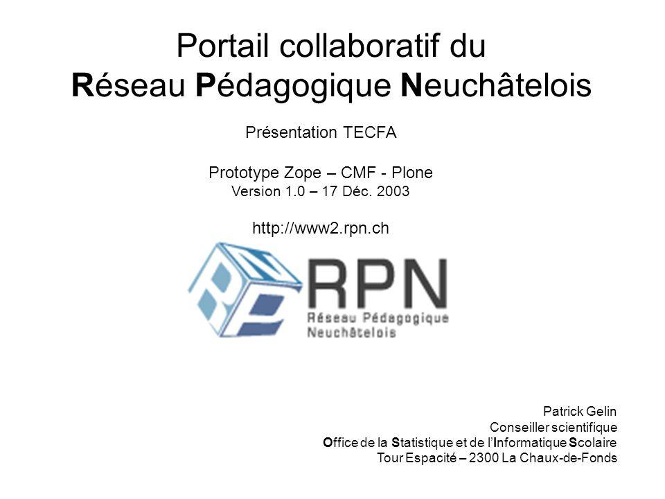 Portail collaboratif du Réseau Pédagogique Neuchâtelois Présentation TECFA Prototype Zope – CMF - Plone Version 1.0 – 17 Déc.