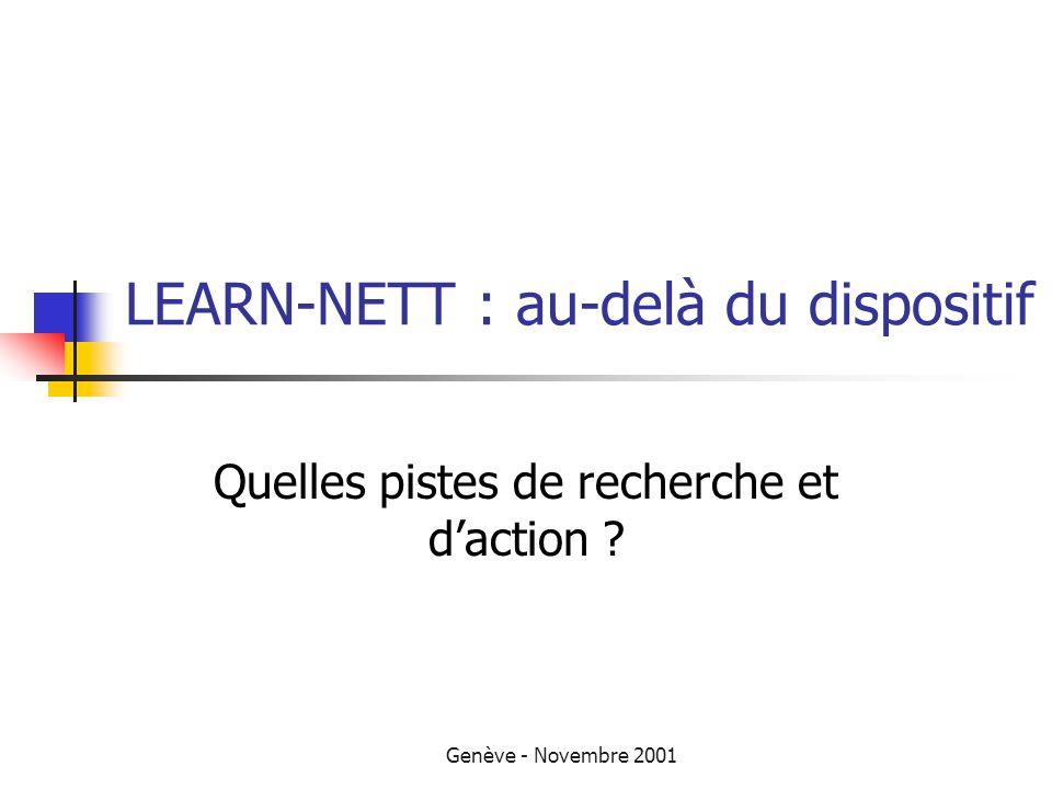 Genève - Novembre 2001 LEARN-NETT : au-delà du dispositif Quelles pistes de recherche et daction