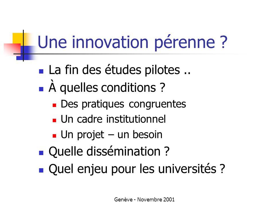 Genève - Novembre 2001 Une innovation pérenne . La fin des études pilotes..