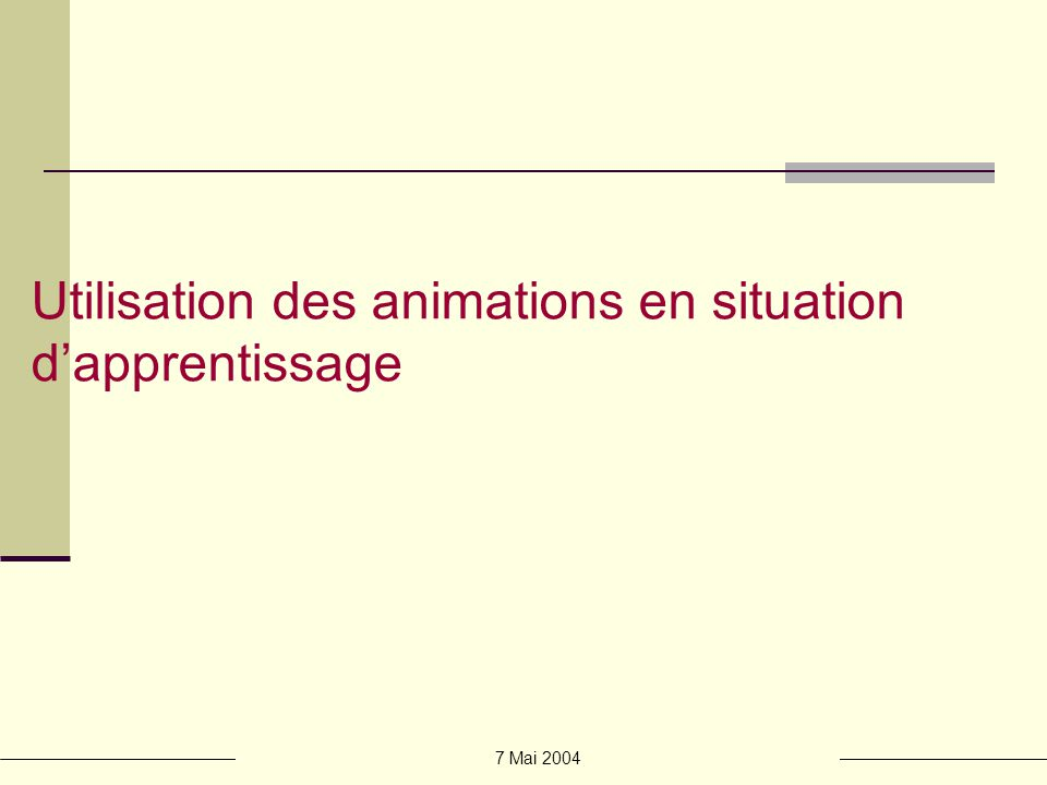 7 Mai 2004 Utilisation des animations en situation dapprentissage