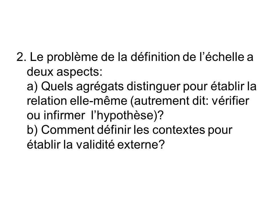 2. Le problème de la définition de léchelle a deux aspects: a) Quels agrégats distinguer pour établir la relation elle-même (autrement dit: vérifier o