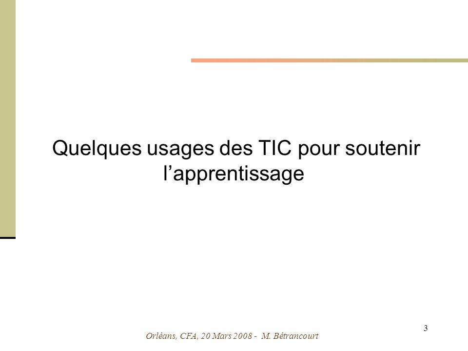 Orléans, CFA, 20 Mars 2008 - M. Bétrancourt 3 Quelques usages des TIC pour soutenir lapprentissage