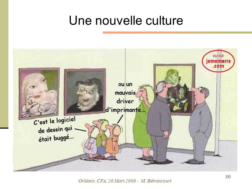 Orléans, CFA, 20 Mars 2008 - M. Bétrancourt 30 Une nouvelle culture