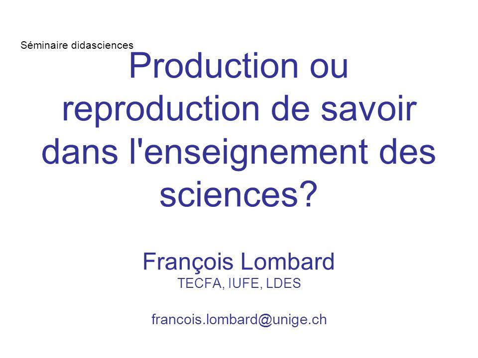 Production ou reproduction de savoir dans l enseignement des sciences.
