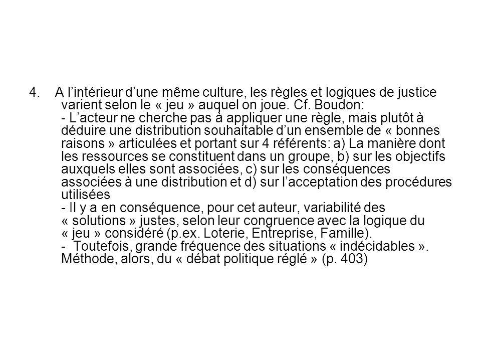 4. A lintérieur dune même culture, les règles et logiques de justice varient selon le « jeu » auquel on joue. Cf. Boudon: - Lacteur ne cherche pas à a