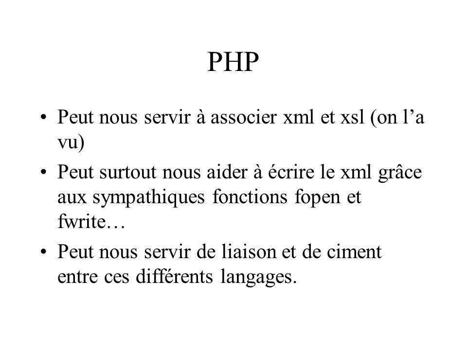 Quelques exemples PHP fopen($filename, w) fwrite($filename, . \n ); … fwrite ($filename, .$_POST[$champ]. . \n );