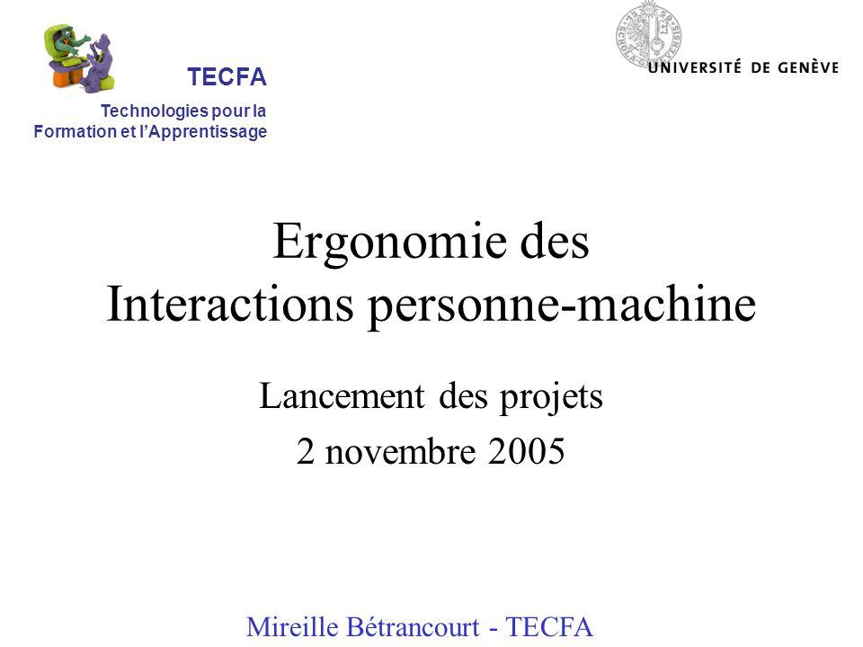 Ergonomie des Interactions personne-machine Lancement des projets 2 novembre 2005 Mireille Bétrancourt - TECFA TECFA Technologies pour la Formation et lApprentissage