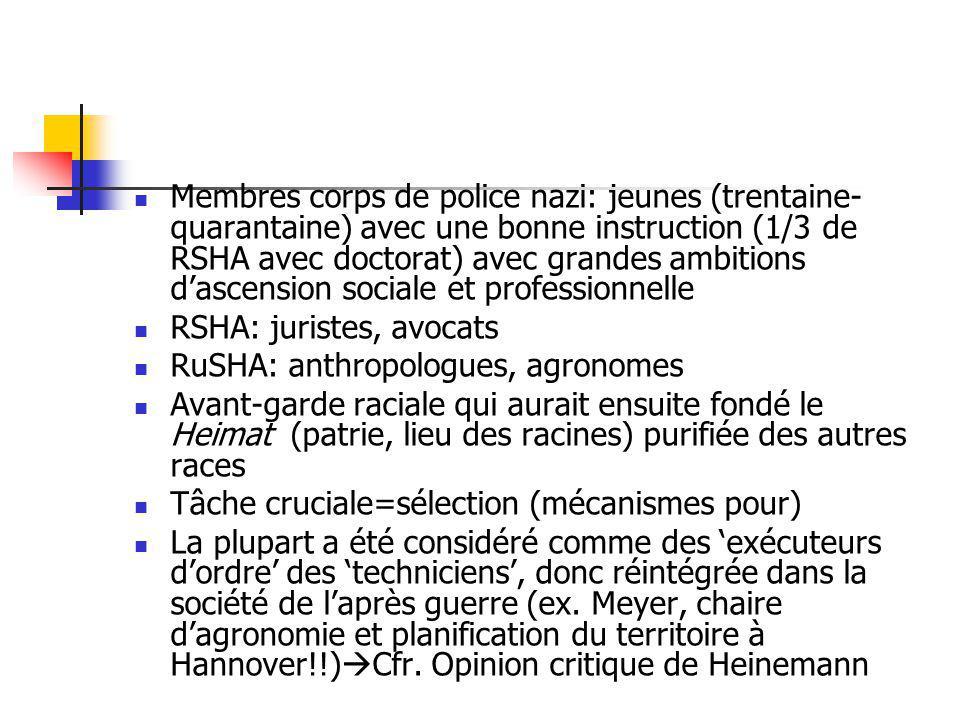 Membres corps de police nazi: jeunes (trentaine- quarantaine) avec une bonne instruction (1/3 de RSHA avec doctorat) avec grandes ambitions dascension