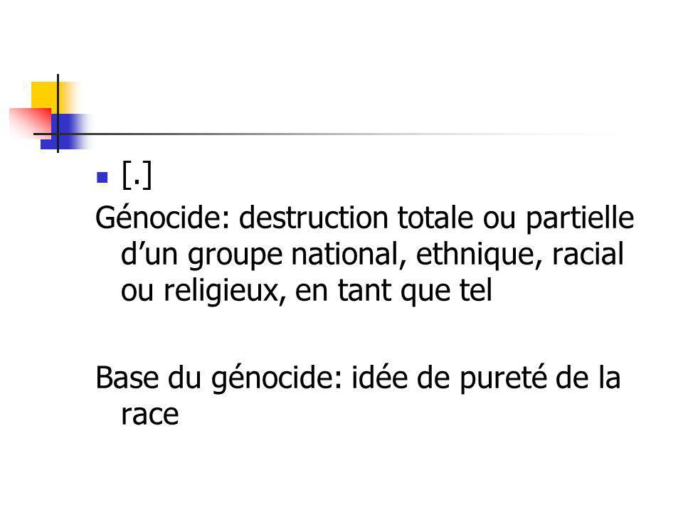 [.] Génocide: destruction totale ou partielle dun groupe national, ethnique, racial ou religieux, en tant que tel Base du génocide: idée de pureté de