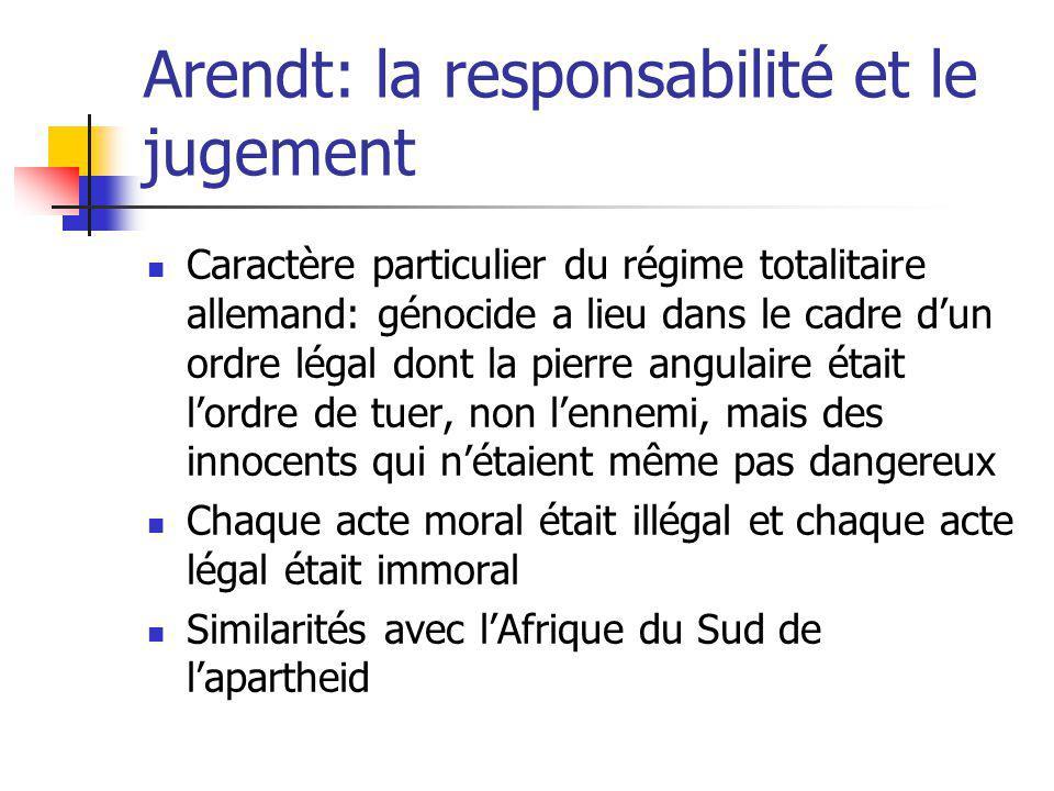 Arendt: la responsabilité et le jugement Caractère particulier du régime totalitaire allemand: génocide a lieu dans le cadre dun ordre légal dont la p
